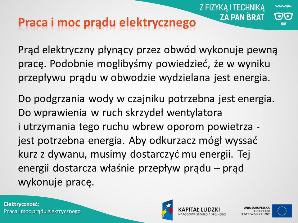 Elektryczność: Praca i moc prądu elektrycznego Prąd elektryczny płynący przez obwód wykonuje pewną pracę.