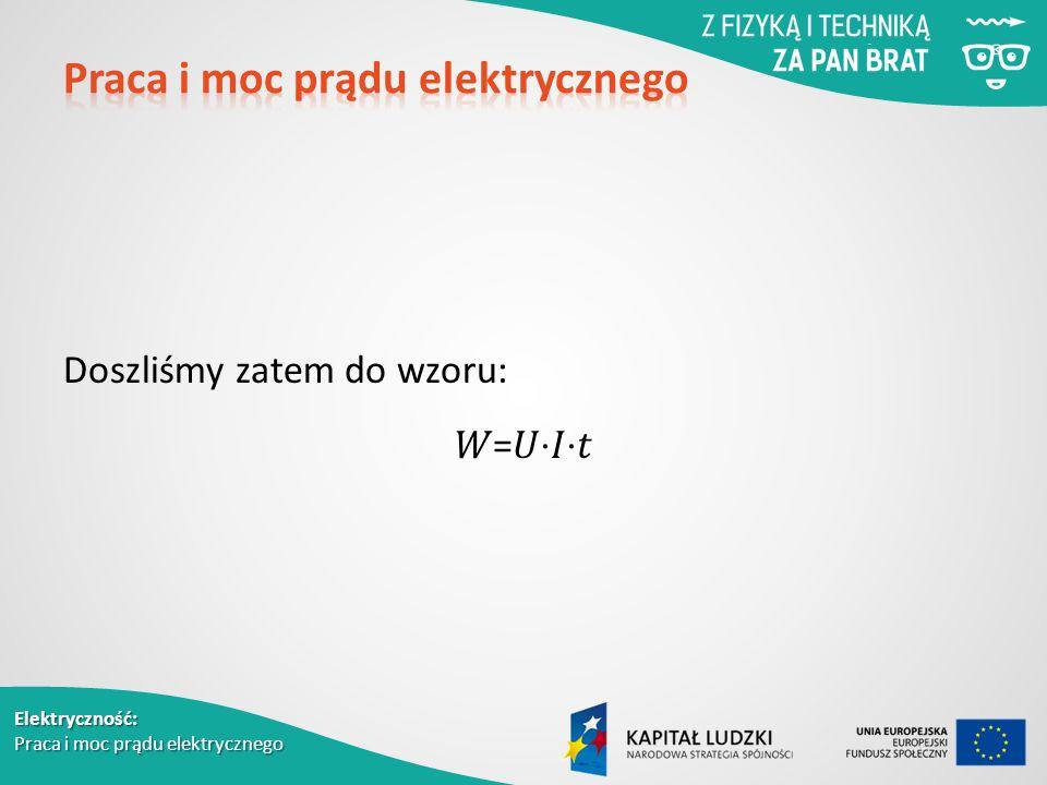Elektryczność: Praca i moc prądu elektrycznego Doszliśmy zatem do wzoru: = ⋅⋅