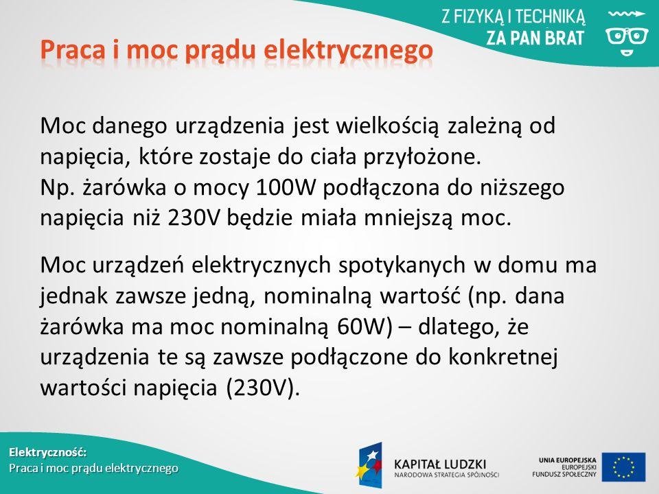 Elektryczność: Praca i moc prądu elektrycznego Moc danego urządzenia jest wielkością zależną od napięcia, które zostaje do ciała przyłożone.
