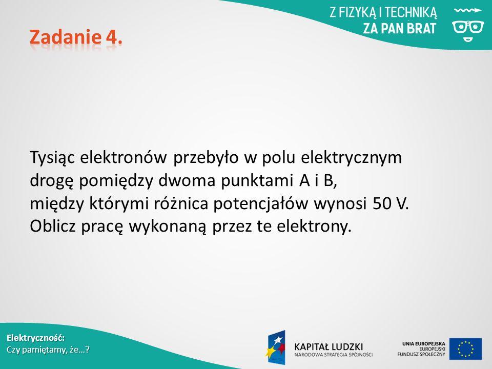 Tysiąc elektronów przebyło w polu elektrycznym drogę pomiędzy dwoma punktami A i B, między którymi różnica potencjałów wynosi 50 V.