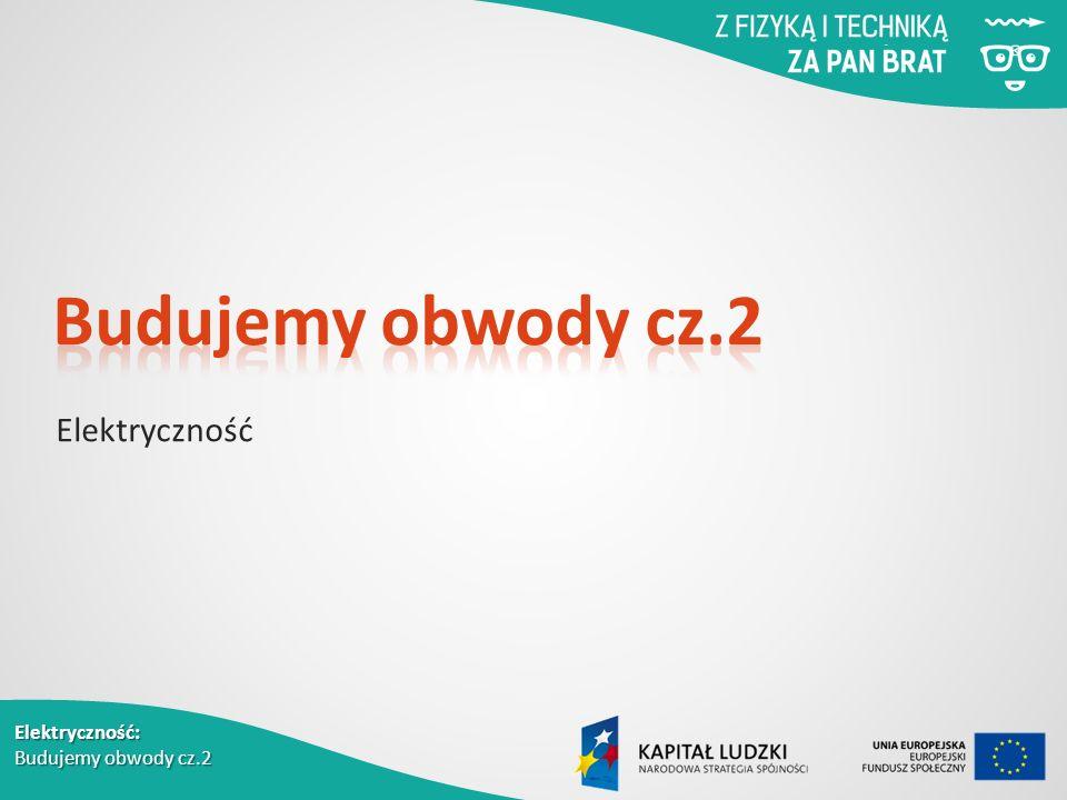 Elektryczność: Budujemy obwody cz.2 Elektryczność