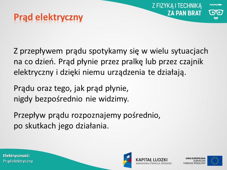 Elektryczność: Prąd elektryczny Z przepływem prądu spotykamy się w wielu sytuacjach na co dzień.