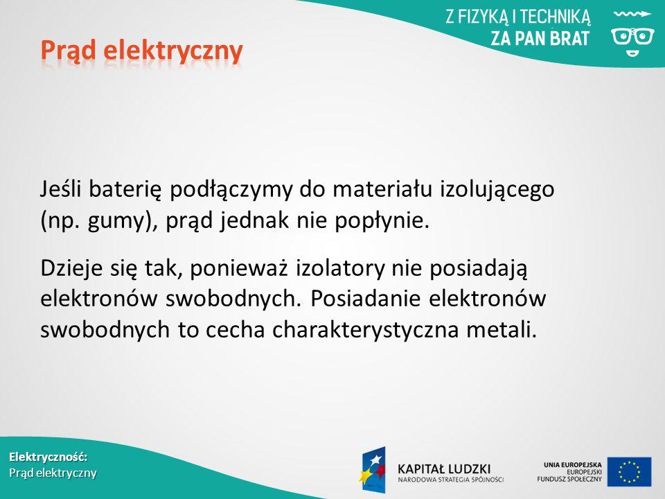 Elektryczność: Prąd elektryczny Jeśli baterię podłączymy do materiału izolującego (np.