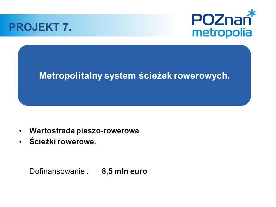 Wartostrada pieszo-rowerowa Ścieżki rowerowe. Dofinansowanie :8,5 mln euro PROJEKT 7. Metropolitalny system ścieżek rowerowych.