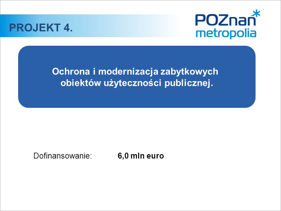 Dofinansowanie:6,0 mln euro PROJEKT 4. Ochrona i modernizacja zabytkowych obiektów użyteczności publicznej.