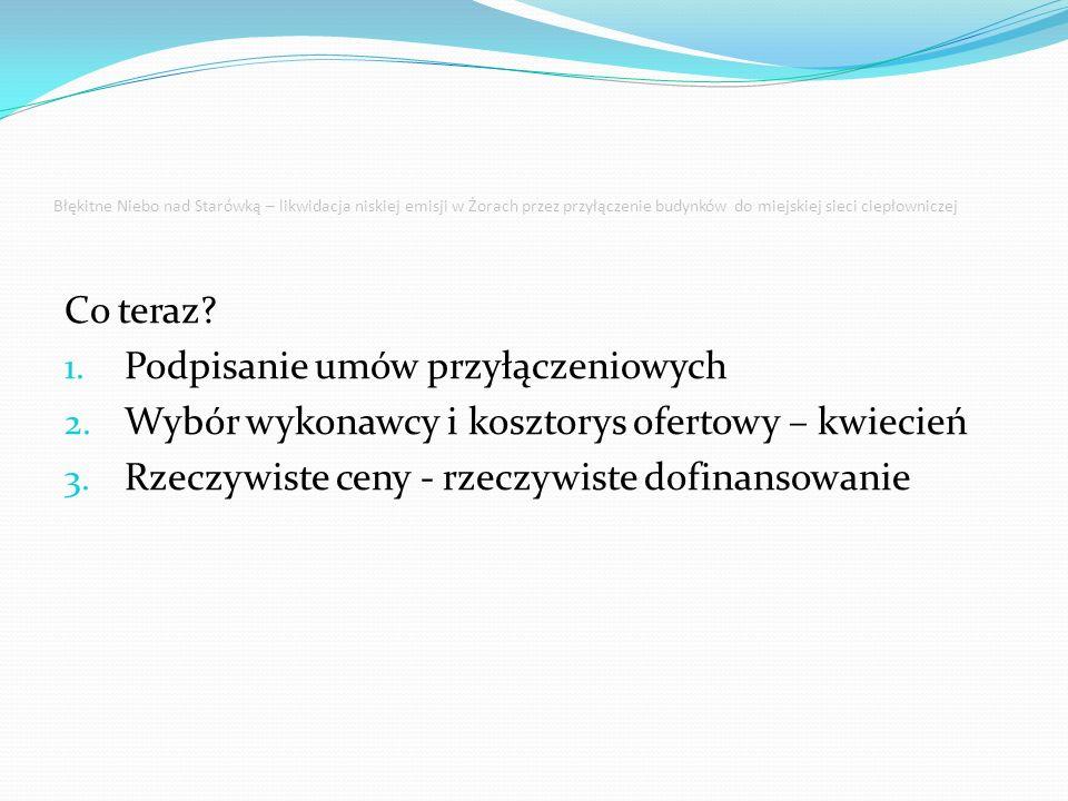 Błękitne Niebo nad Starówką – likwidacja niskiej emisji w Żorach przez przyłączenie budynków do miejskiej sieci ciepłowniczej Co teraz? 1. Podpisanie