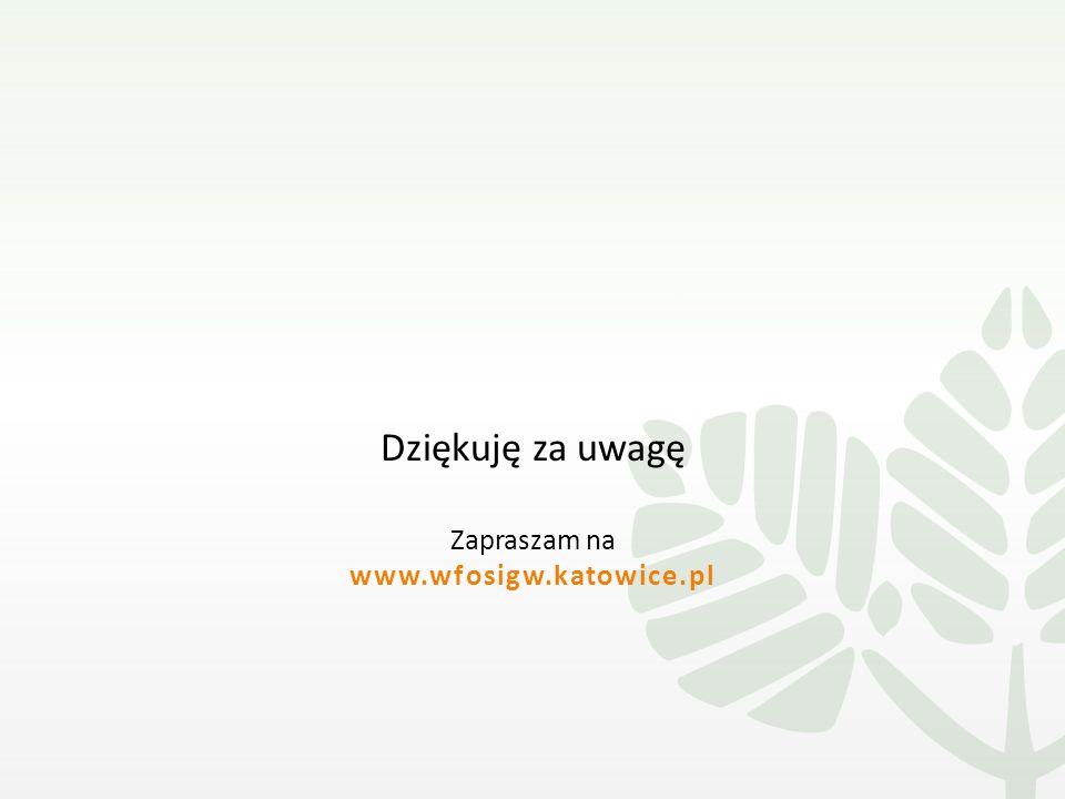 Dziękuję za uwagę Zapraszam na www.wfosigw.katowice.pl