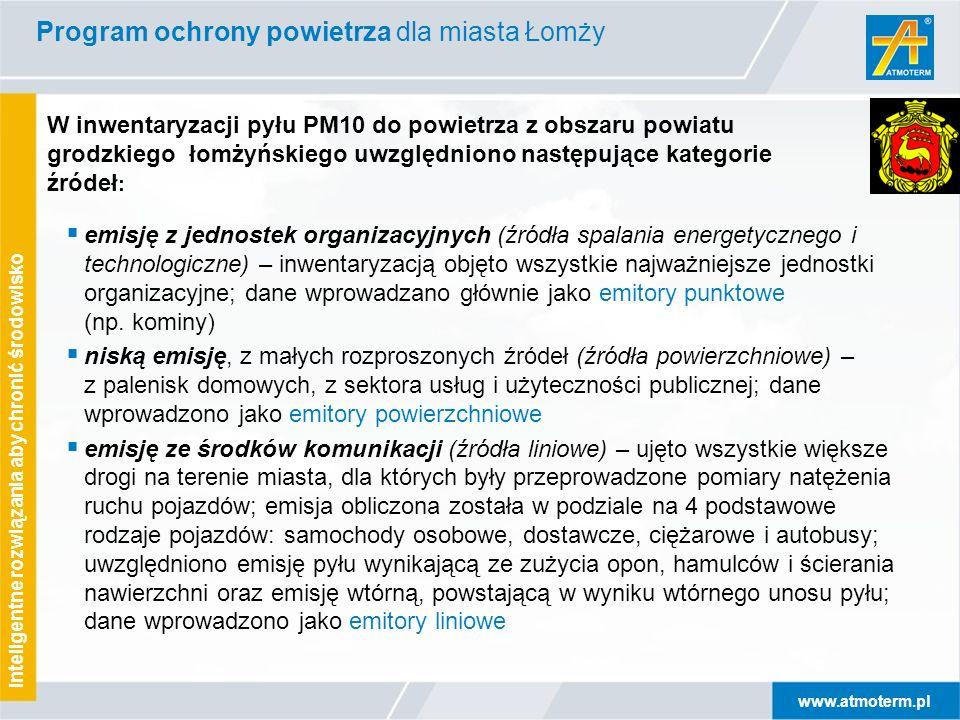 www.atmoterm.pl Inteligentne rozwiązania aby chronić środowisko W inwentaryzacji pyłu PM10 do powietrza z obszaru powiatu grodzkiego łomżyńskiego uwzględniono następujące kategorie źródeł :  emisję z jednostek organizacyjnych (źródła spalania energetycznego i technologiczne) – inwentaryzacją objęto wszystkie najważniejsze jednostki organizacyjne; dane wprowadzano głównie jako emitory punktowe (np.