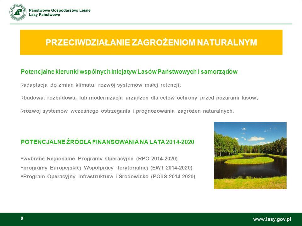 8 PRZECIWDZIAŁANIE ZAGROŻENIOM NATURALNYM Możliwości wspólnych inicjatyw Lasów Państwowych i samorządów: Potencjalne kierunki wspólnych inicjatyw Lasów Państwowych i samorządów  adaptacja do zmian klimatu: rozwój systemów małej retencji;  budowa, rozbudowa, lub modernizacja urządzeń dla celów ochrony przed pożarami lasów;  rozwój systemów wczesnego ostrzegania i prognozowania zagrożeń naturalnych.