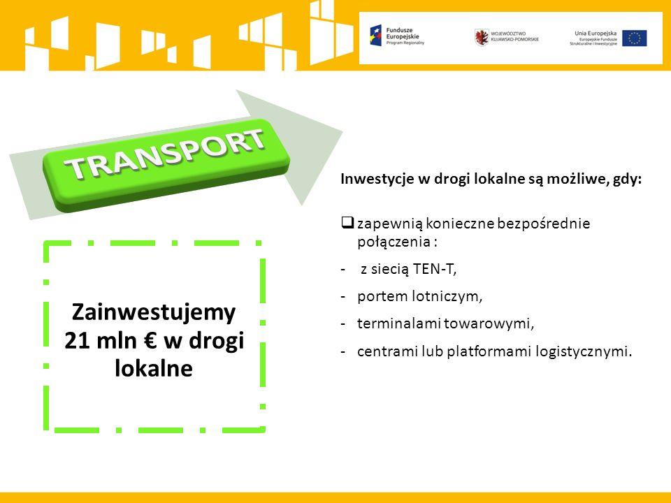 Inwestycje w drogi lokalne są możliwe, gdy:  zapewnią konieczne bezpośrednie połączenia : - z siecią TEN-T, -portem lotniczym, -terminalami towarowymi, -centrami lub platformami logistycznymi.