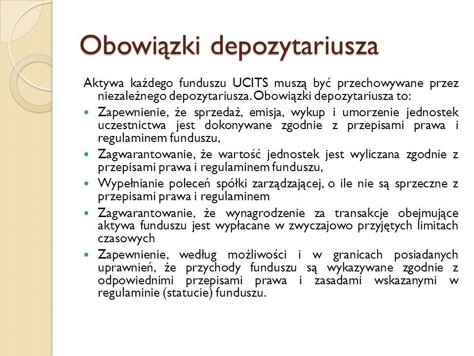 Obowiązki depozytariusza Aktywa każdego funduszu UCITS muszą być przechowywane przez niezależnego depozytariusza.