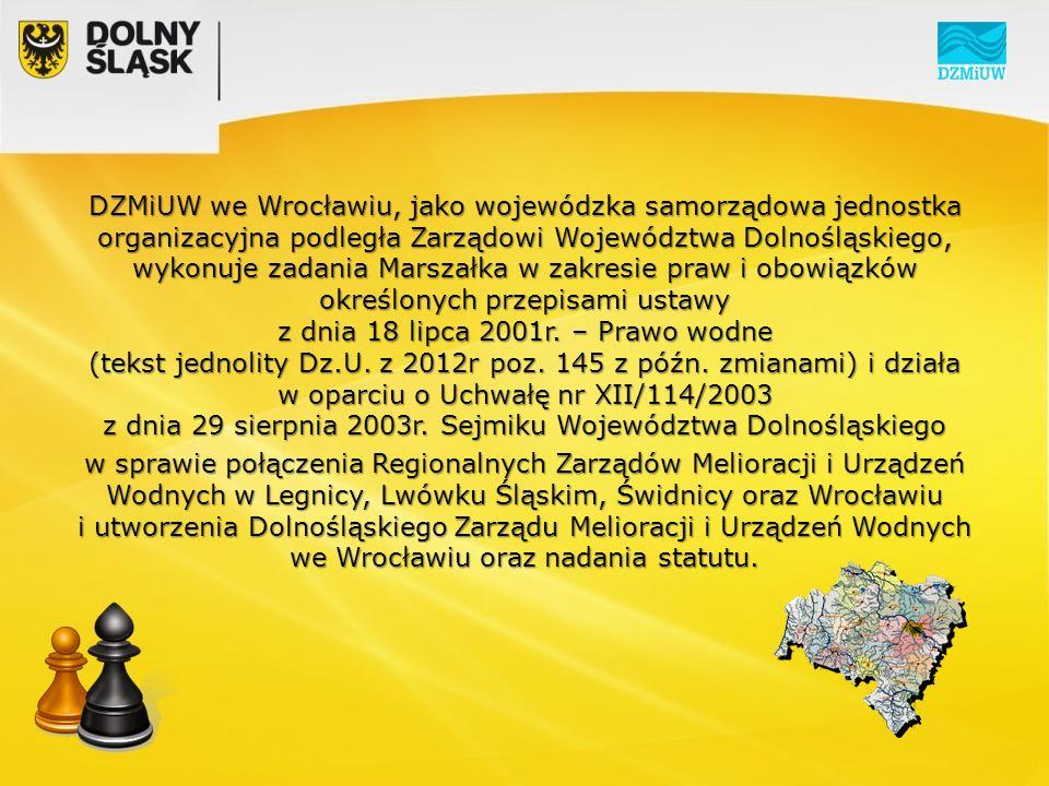 DZMiUW we Wrocławiu, jako wojewódzka samorządowa jednostka organizacyjna podległa Zarządowi Województwa Dolnośląskiego, wykonuje zadania Marszałka w zakresie praw i obowiązków określonych przepisami ustawy z dnia 18 lipca 2001r.