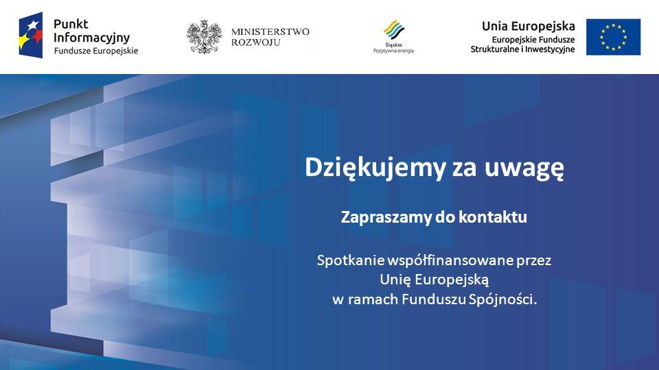 Dziękujemy za uwagę Zapraszamy do kontaktu Spotkanie współfinansowane przez Unię Europejską w ramach Funduszu Spójności.