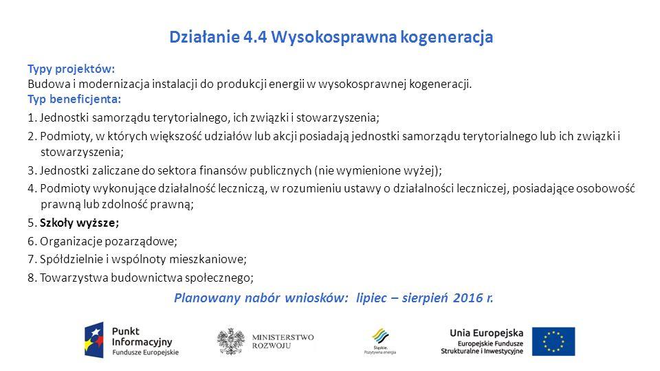 Działanie 4.4 Wysokosprawna kogeneracja Typy projektów: Budowa i modernizacja instalacji do produkcji energii w wysokosprawnej kogeneracji.