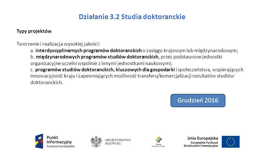 Działanie 3.2 Studia doktoranckie Typy projektów Tworzenie i realizacja wysokiej jakości: a.