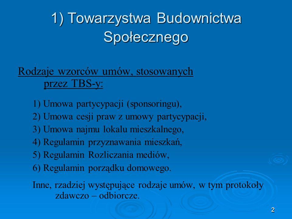 2 1) Towarzystwa Budownictwa Społecznego Rodzaje wzorców umów, stosowanych przez TBS-y: 1) Umowa partycypacji (sponsoringu), 2) Umowa cesji praw z umo