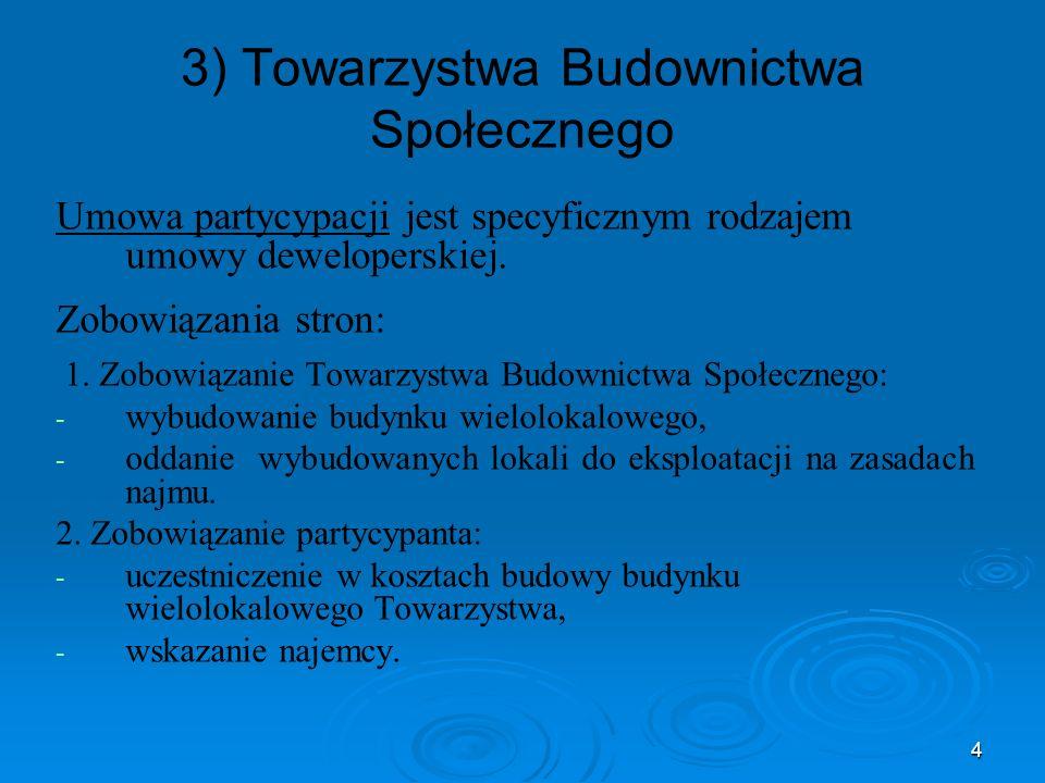 4 3) Towarzystwa Budownictwa Społecznego Umowa partycypacji jest specyficznym rodzajem umowy deweloperskiej. Zobowiązania stron: 1. Zobowiązanie Towar