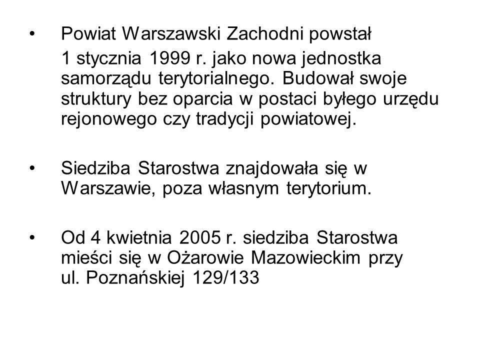 Powiat Warszawski Zachodni powstał 1 stycznia 1999 r. jako nowa jednostka samorządu terytorialnego. Budował swoje struktury bez oparcia w postaci byłe