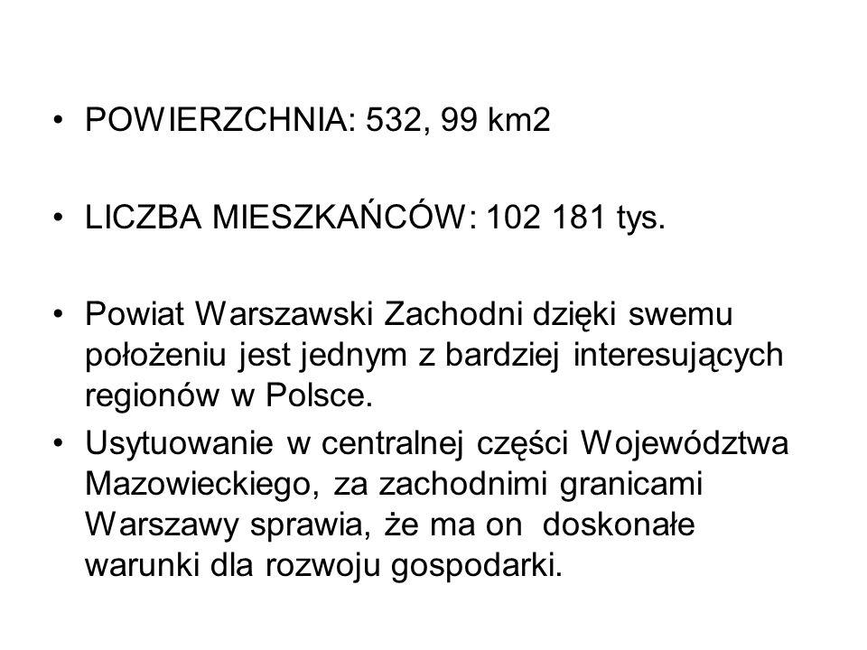 POWIERZCHNIA: 532, 99 km2 LICZBA MIESZKAŃCÓW: 102 181 tys. Powiat Warszawski Zachodni dzięki swemu położeniu jest jednym z bardziej interesujących reg