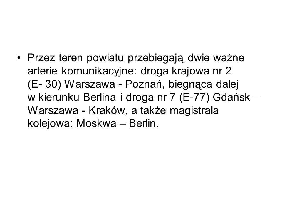 Przez teren powiatu przebiegają dwie ważne arterie komunikacyjne: droga krajowa nr 2 (E- 30) Warszawa - Poznań, biegnąca dalej w kierunku Berlina i droga nr 7 (E-77) Gdańsk – Warszawa - Kraków, a także magistrala kolejowa: Moskwa – Berlin.
