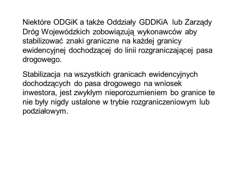 Niektóre ODGiK a także Oddziały GDDKiA lub Zarządy Dróg Wojewódzkich zobowiązują wykonawców aby stabilizować znaki graniczne na każdej granicy ewidencyjnej dochodzącej do linii rozgraniczającej pasa drogowego.