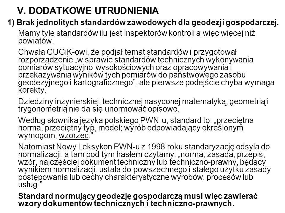 V. DODATKOWE UTRUDNIENIA 1) Brak jednolitych standardów zawodowych dla geodezji gospodarczej.