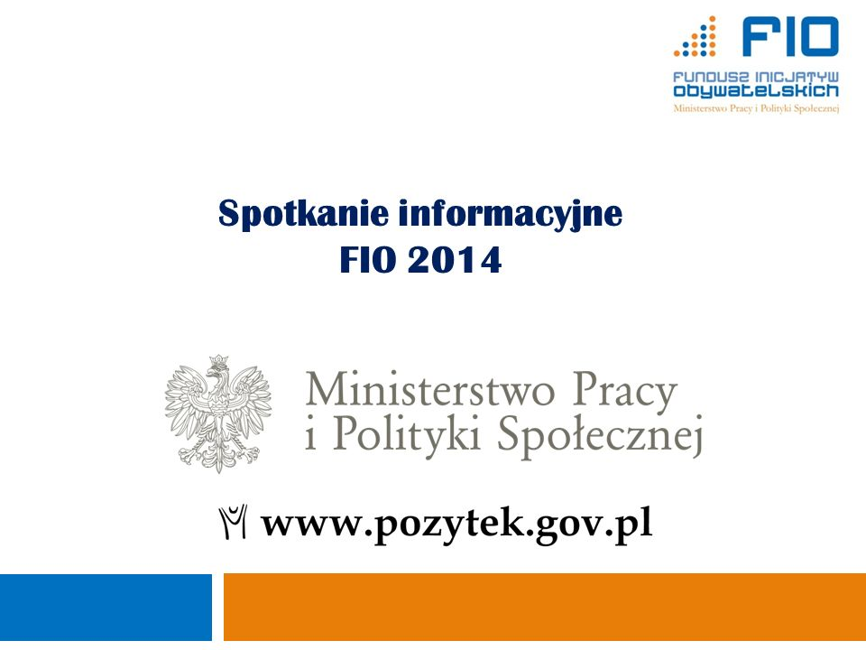 Spotkanie informacyjne FIO 2014 Ministerstwo Pracy i Polityki Społecznej Departament Pożytku Publicznego 1