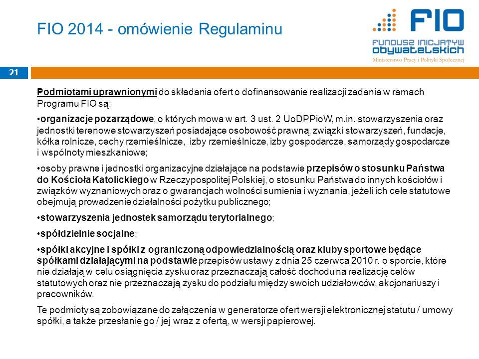 FIO 2014 - omówienie Regulaminu Podmiotami uprawnionymi do składania ofert o dofinansowanie realizacji zadania w ramach Programu FIO są: organizacje pozarządowe, o których mowa w art.