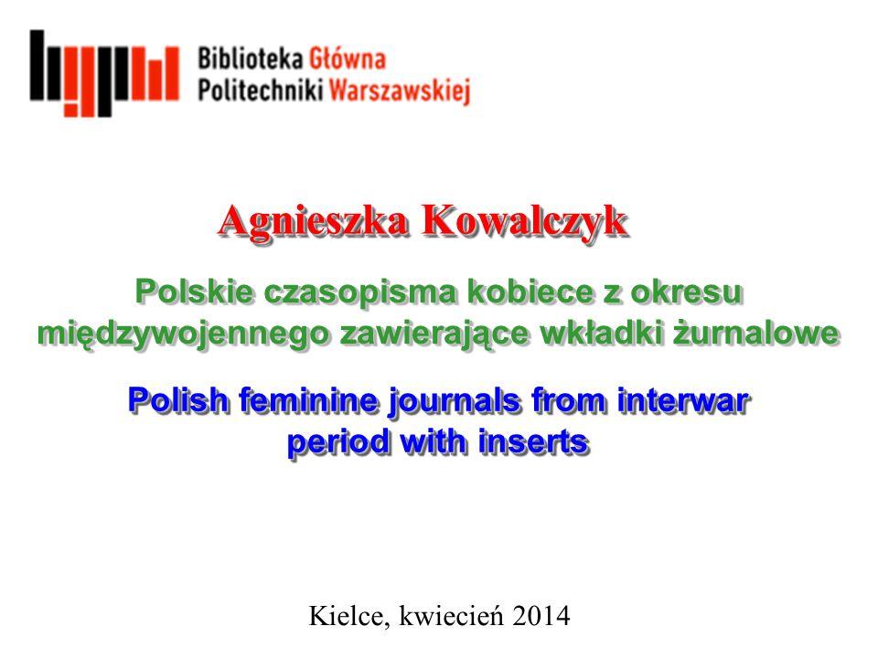 Agnieszka Kowalczyk Kielce, kwiecie ń 2014 Polskie czasopisma kobiece z okresu międzywojennego zawierające wkładki żurnalowe Polish feminine journals