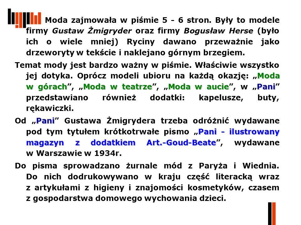Moda zajmowała w piśmie 5 - 6 stron. Były to modele firmy Gustaw Żmigryder oraz firmy Bogusław Herse (było ich o wiele mniej) Ryciny dawano przeważnie