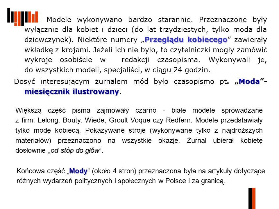 Przeglądu kobiecego Modele wykonywano bardzo starannie. Przeznaczone były wyłącznie dla kobiet i dzieci (do lat trzydziestych, tylko moda dla dziewczy