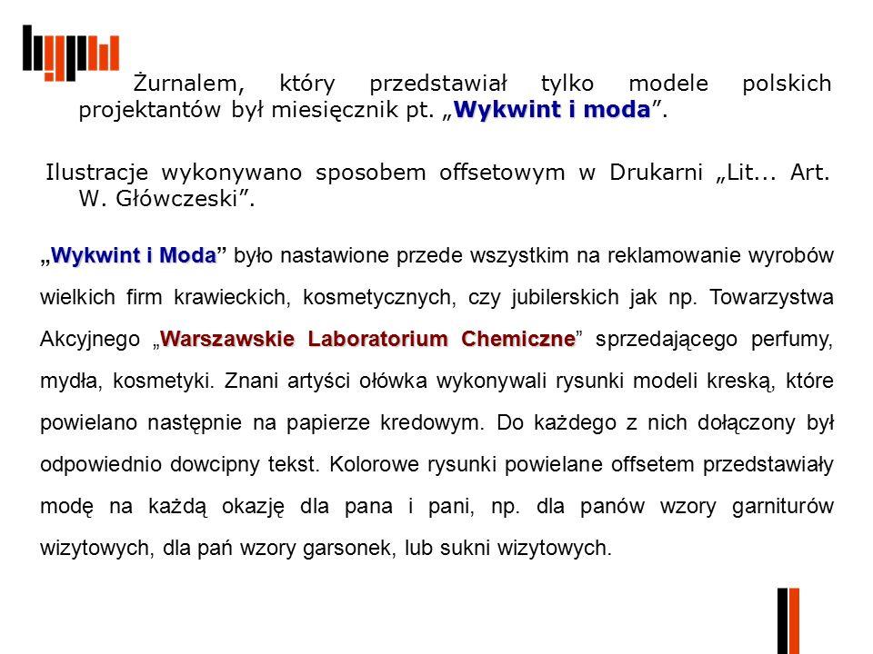 """Wykwint i moda Żurnalem, który przedstawiał tylko modele polskich projektantów był miesięcznik pt. """"Wykwint i moda"""". Ilustracje wykonywano sposobem of"""