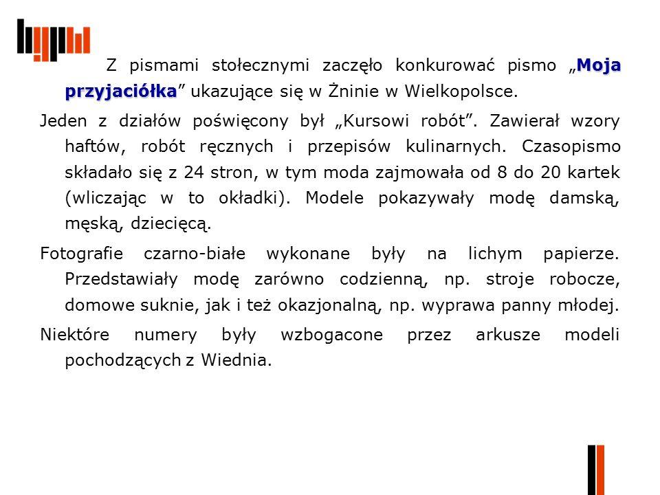"""Moja przyjaciółka Z pismami stołecznymi zaczęło konkurować pismo """"Moja przyjaciółka"""" ukazujące się w Żninie w Wielkopolsce. Jeden z działów poświęcony"""