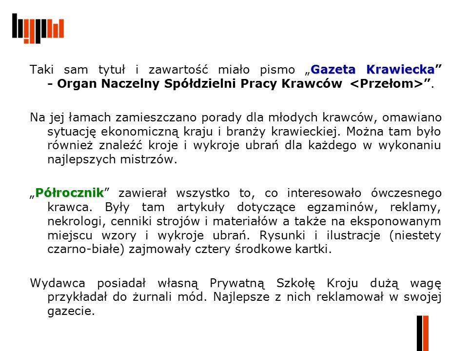 """Gazeta Krawiecka Taki sam tytuł i zawartość miało pismo """"Gazeta Krawiecka"""" - Organ Naczelny Spółdzielni Pracy Krawców """". Na jej łamach zamieszczano po"""