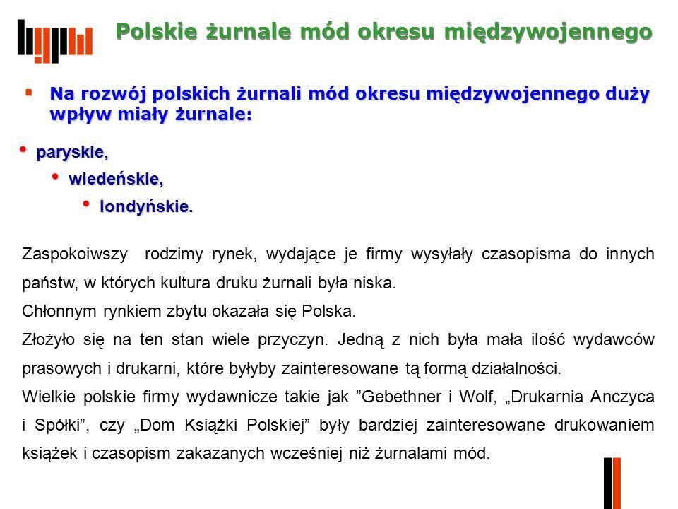  Na rozwój polskich żurnali mód okresu międzywojennego duży wpływ miały żurnale: Polskie żurnale mód okresu międzywojennego Zaspokoiwszy rodzimy rynek, wydające je firmy wysyłały czasopisma do innych państw, w których kultura druku żurnali była niska.