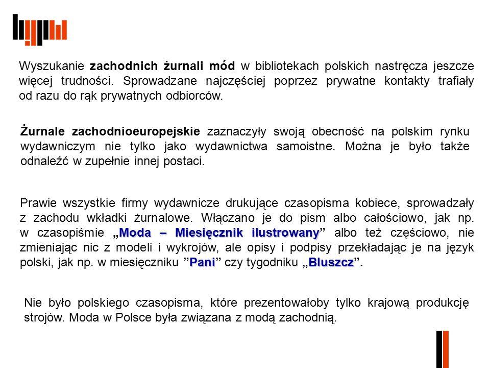 Nie było polskiego czasopisma, które prezentowałoby tylko krajową produkcję strojów. Moda w Polsce była związana z modą zachodnią. Moda – Miesięcznik