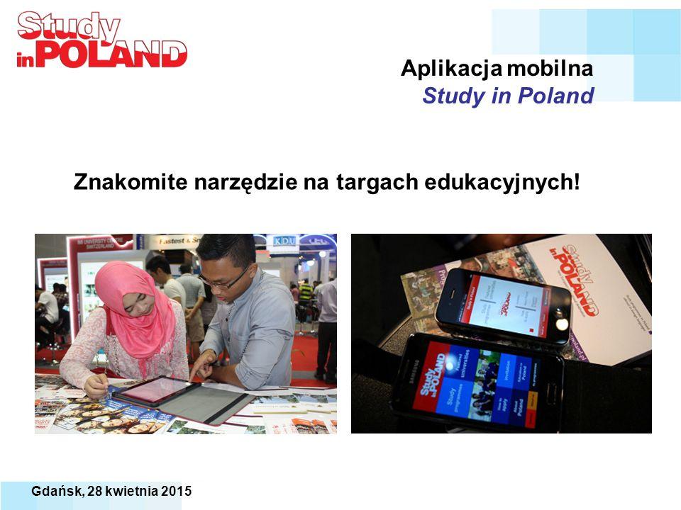 Aplikacja mobilna Study in Poland Znakomite narzędzie na targach edukacyjnych! Gdańsk, 28 kwietnia 2015