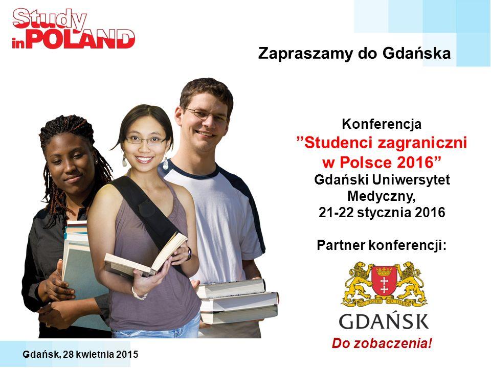 """Konferencja """"Studenci zagraniczni w Polsce 2016"""" Gdański Uniwersytet Medyczny, 21-22 stycznia 2016 Partner konferencji: Do zobaczenia! Zapraszamy do G"""