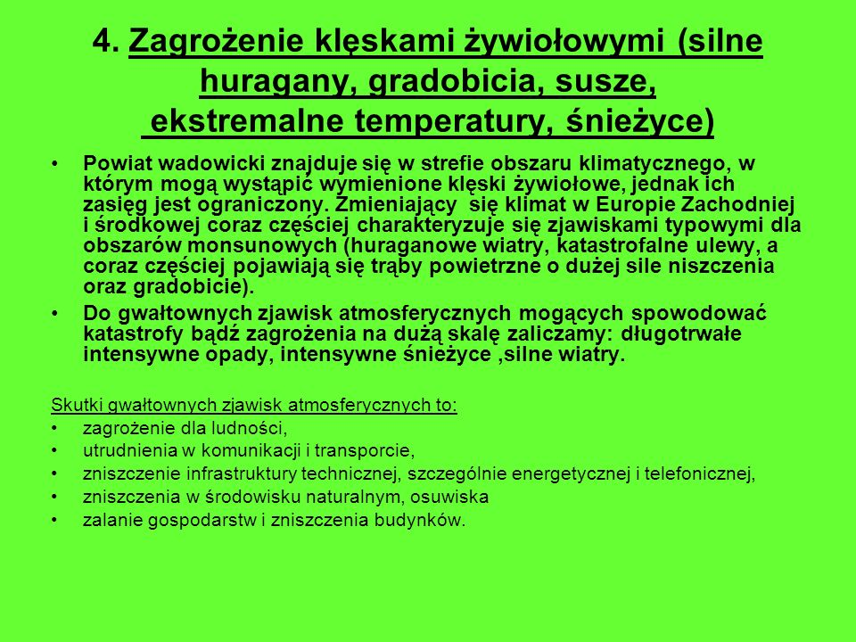 4. Zagrożenie klęskami żywiołowymi (silne huragany, gradobicia, susze, ekstremalne temperatury, śnieżyce) Powiat wadowicki znajduje się w strefie obsz