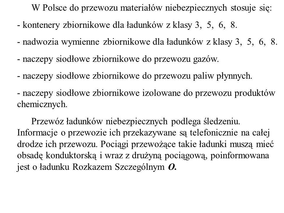 W Polsce do przewozu materiałów niebezpiecznych stosuje się: - kontenery zbiornikowe dla ładunków z klasy 3, 5, 6, 8.