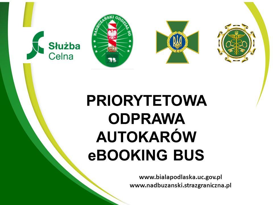 PRIORYTETOWA ODPRAWA AUTOKARÓW eBOOKING BUS www.bialapodlaska.uc.gov.pl www.nadbuzanski.strazgraniczna.pl