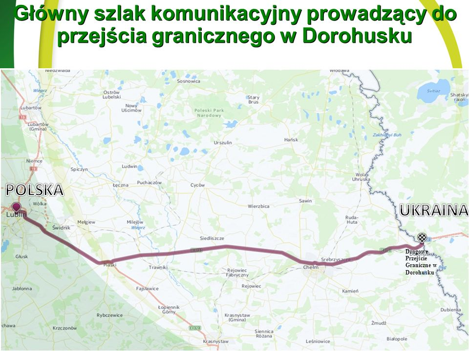 Główny szlak komunikacyjny prowadzący do przejścia granicznego w Dorohusku Drogowe Przejście Graniczne w Dorohusku
