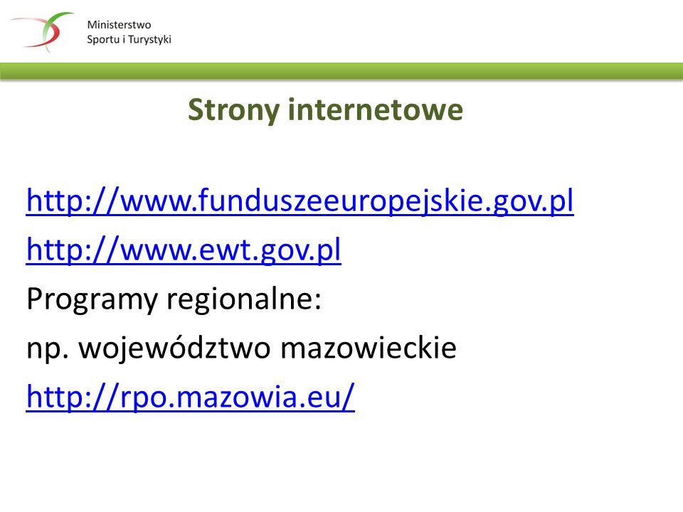Strony internetowe http://www.funduszeeuropejskie.gov.pl http://www.ewt.gov.pl Programy regionalne: np.