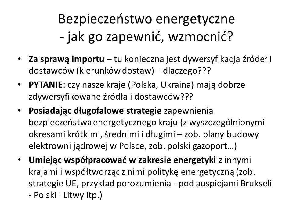 Bezpieczeństwo energetyczne - jak go zapewnić, wzmocnić? Za sprawą importu – tu konieczna jest dywersyfikacja źródeł i dostawców (kierunków dostaw) –