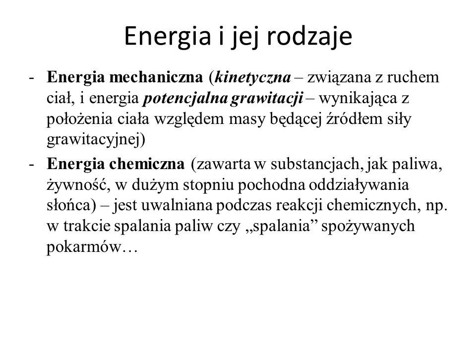 Energia i jej rodzaje -Energia mechaniczna (kinetyczna – związana z ruchem ciał, i energia potencjalna grawitacji – wynikająca z położenia ciała wzglę