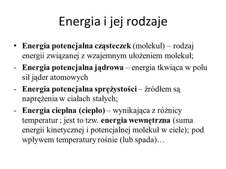 Energia i jej rodzaje Energia potencjalna cząsteczek (molekuł) – rodzaj energii związanej z wzajemnym ułożeniem molekuł; -Energia potencjalna jądrowa