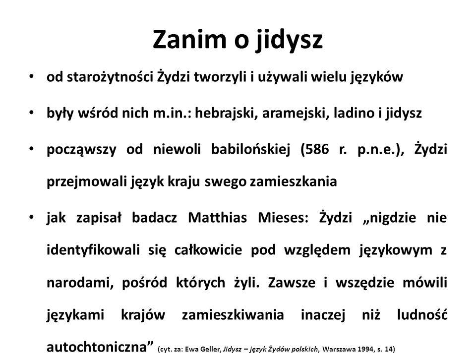 Zanim o jidysz od starożytności Żydzi tworzyli i używali wielu języków były wśród nich m.in.: hebrajski, aramejski, ladino i jidysz począwszy od niewo
