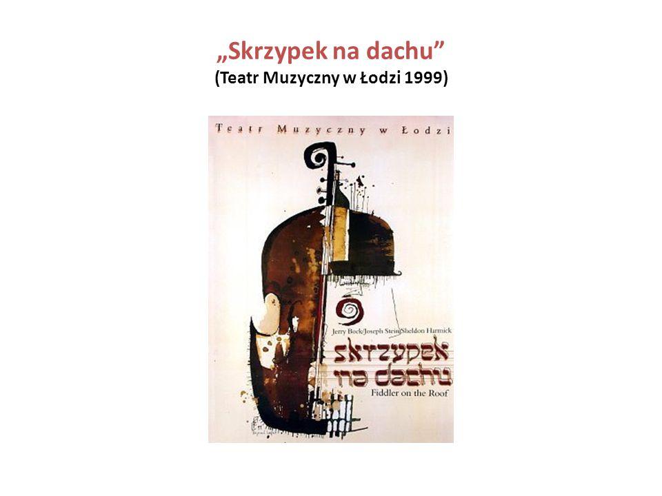 """""""Skrzypek na dachu"""" (Teatr Muzyczny w Łodzi 1999)"""