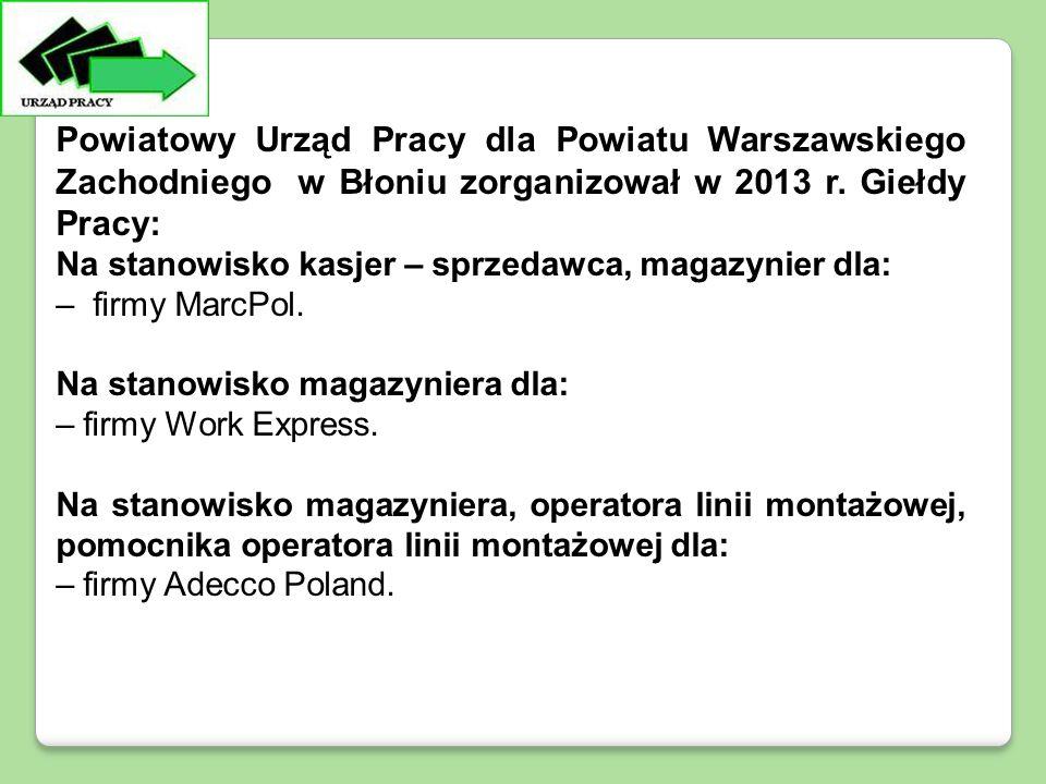Powiatowy Urząd Pracy dla Powiatu Warszawskiego Zachodniego w Błoniu zorganizował w 2013 r.