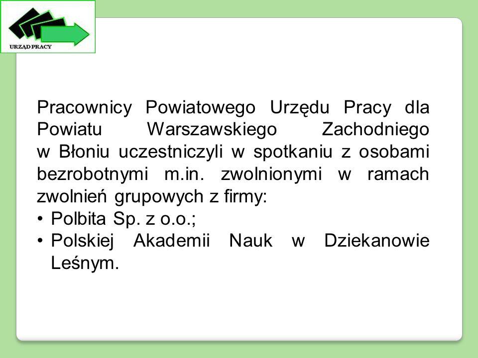 Pracownicy Powiatowego Urzędu Pracy dla Powiatu Warszawskiego Zachodniego w Błoniu uczestniczyli w spotkaniu z osobami bezrobotnymi m.in.